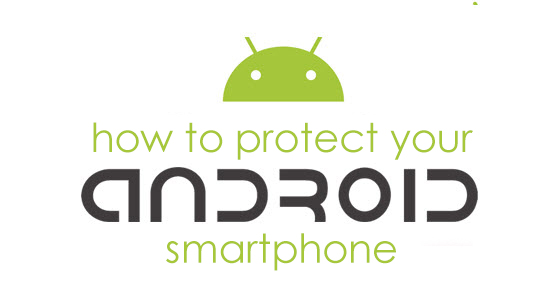 how to protect your android smartphone