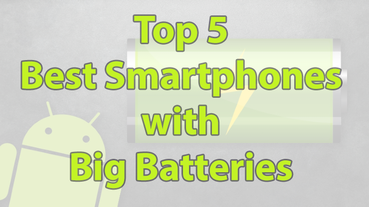 top 5 smartphones with big batteries