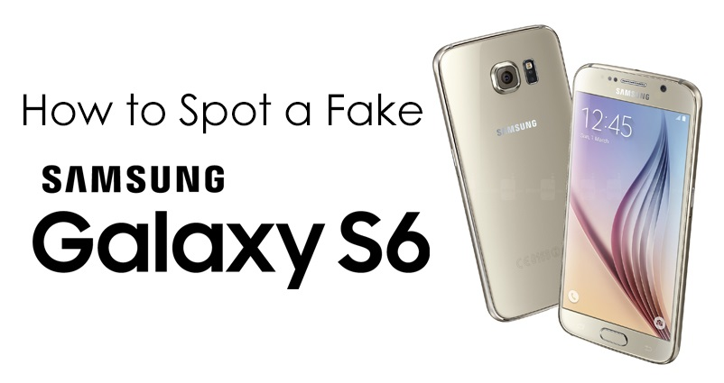 how to spot a fake samsung galaxy s6