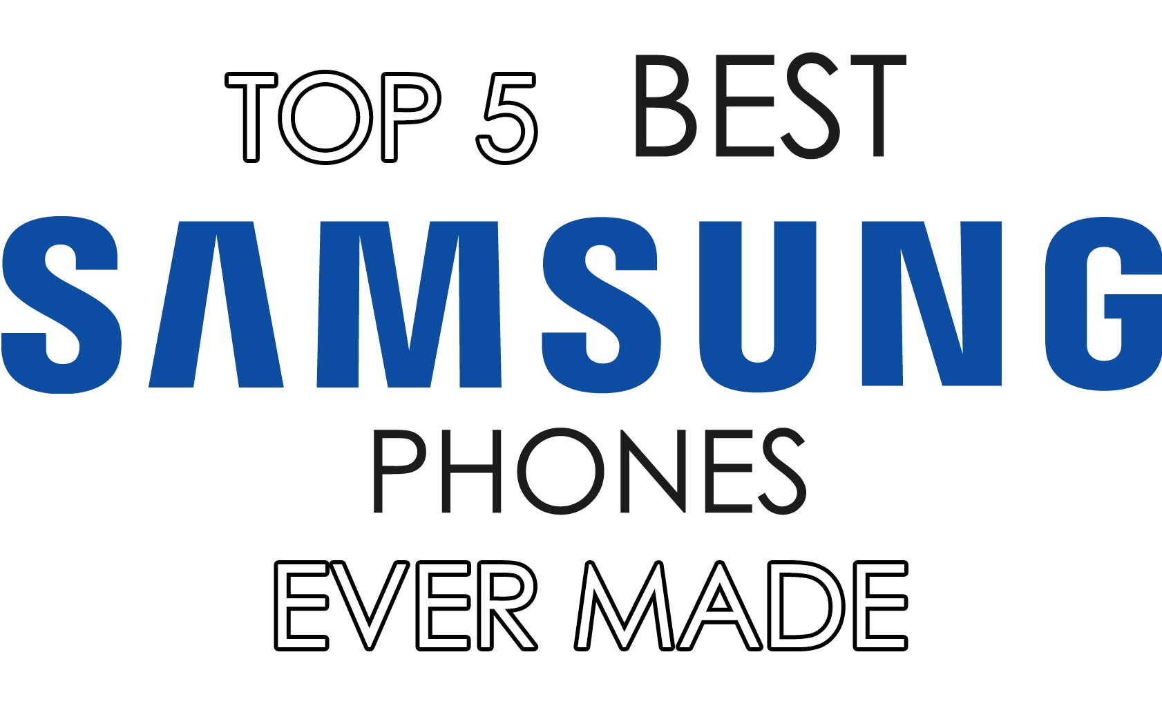 top 5 best samsung phones ever made